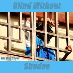 Blind Without Shades