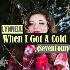 When I Got a Cold (Seven Four)