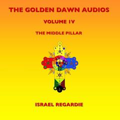 The Golden Dawn Audios, Vol. 4 (The Middle Pillar)