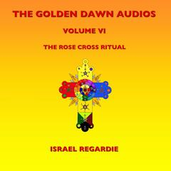 The Golden Dawn Audios, Vol. 6 (The Rose Cross Ritual)
