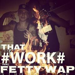 That Work (feat. Fetty Wap)