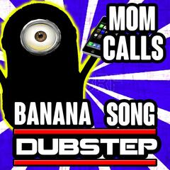 Mom Calls Banana Song Dubstep Parody