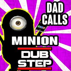 Dad Calls Minion Dubstep