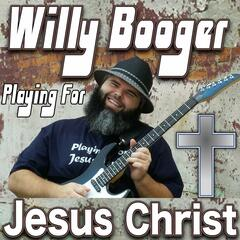 Willy Booger Playing for Jesus Christ