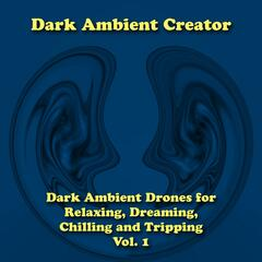 Dark Ambient Drones for Relaxing, Dreaming, Chilling and Tripping, Vol. 1