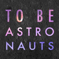 To Be Astronauts