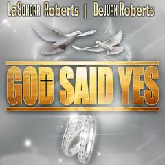 God Said Yes (feat. DeJuan Roberts)