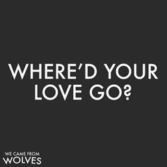 Where'd Your Love Go?