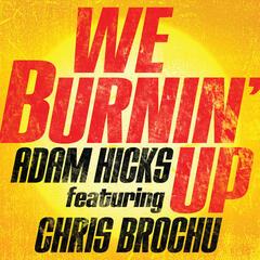 We Burnin' Up (feat. Chris Brochu)