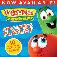 VeggieTales In The House: Bob & Larry's Playlist