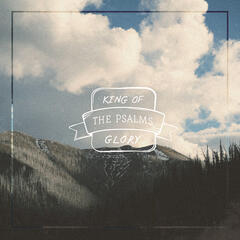 King Of Glory - The Psalms