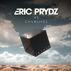 Tether (Eric Prydz Vs. CHVRCHES)