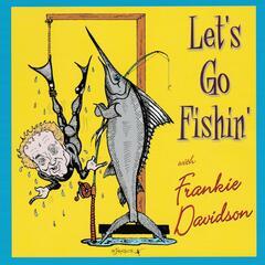 Let's Go Fishin'
