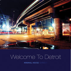Welcome to Detroit: Minimal House Series 1