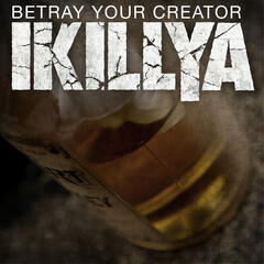 Betray Your Creator
