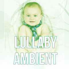 Lullaby Ambient - Lullabies, Sounds of Nature, Background Music, Music for Children, Baby Sleep Music, Relaxation, Healing Sleep
