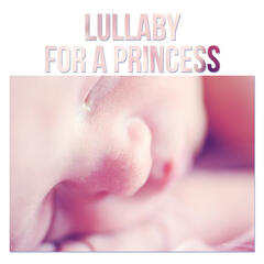 Lullaby for a Princess - Classical Lullabies for Your Baby, Sleep and Calming Relaxation, Sleep Music for Children