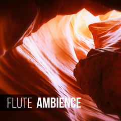 Flute Ambience  - Healing Massage, Deep Zen Meditation, Instrumental Relaxing Music, New Age, Yoga, Native Flute, Peaceful Music