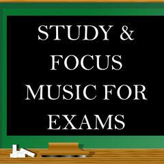 Study & Focus Music for Exams - GCSE Revision, School Studies, Exam Preperation, A-Level Homework, GCSEs Education, Foundation Degrees, Training for Exams, Preparing for A-Levels