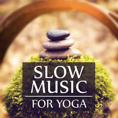 Slow Music for Yoga - Sensual Massage Music for Aromatherapy, Music for Yoga Class, Relaxing Background Music for Spa the Wellness Center