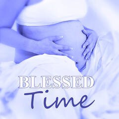 Blessed Time - Easier Labor, Relaxation Meditation, New Age Yoga for Pregnant Women, Prenatal Yoga Music, Calm Mommy and Calm Baby