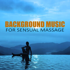 Background Music for Sensual Massage - Wellness & Spa Selection, Deep Music for Relaxation, New Age, Soothing Music, Harmony of Senses, Soft Sounds for Massage