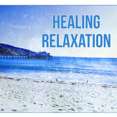 Healing Relaxation – Pure Relaxation, Deep Nature Music, Massage Music, Lounge Music, Peaceful Music