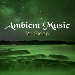 Ambient Music for Sleep - Sleep Music, Natural Music, Easy Listening, Sleep Therapy, Relaxing Deep Sleep
