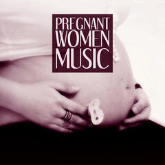 Pregnant Women Music – Chill Out Prenatal Music, Calm Your Nerves Down and Relax