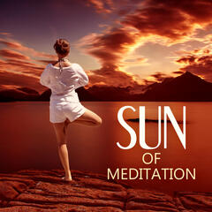 Sun of Meditation – Peacefulness Music for Reiki, Yoga Positions and Breathing Exercises, Natural Sounds for Chakra Power Pilates and Wellness