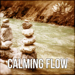 Calming Flow – Calming Sounds of Nature, Relaxing Massage, New Age Spa Music, Deep Relaxation Music Therapy for Massage, Nature of Sounds for Reiki