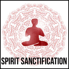Spirit Sanctification – Inner Power, Deep Sound for Relax, Calm Music for Yoga Exercises, Total Relax, Sounds of Nature, Yoga Poses