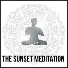 The Sunset Meditation - Best New Age Music Compilation, Relax & Open Your Mind with Nature Sounds, Practice Yoga for Body Balance and  Improve Spirit, Feel Good Energy and Inner Power