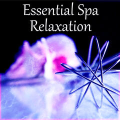 Essential Spa Relaxation – Relax In Spa, Relaxing Background Music for Spa the Wellness Center, Piano Music and Sounds of Nature