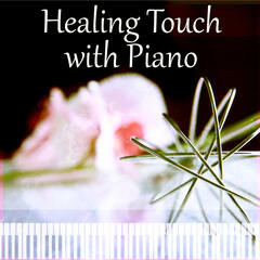 Healing Touch with Piano – Calming Sounds to Relax Yourself, Nature Music for Relaxation, Instrumental Music for Massage Therapy, Reiki Healing, Luxury Spa