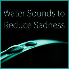 Water Sounds to Reduce Sadness - Sound of Summer Rain, Serenity Sounds of Nature, Water Sound, Deep Sounds for Massage, Calm Music for Meditation