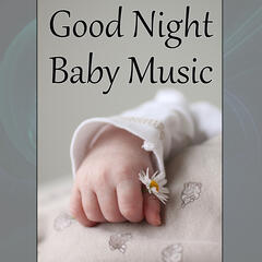 Good Night Baby Music– Peaceful Music to Help Fall Asleep, Calm Nature Sounds for Insomnia, Long and Serene Sleep, Music for Baby to Relaxation Massage & Sleep