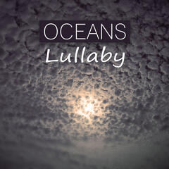 Oceans Lullaby - Music to Help You Easily Fall Asleep, Calm Nature Sounds for Insomnia, Long Night Sleep, Music for Baby to Sleep & Relaxation