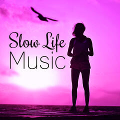 Slow Life Music - Best Relaxing Music with Nature Sounds to Relax, Meditation,  Yoga & Tai Chi, Deep Relaxation with New Age Music