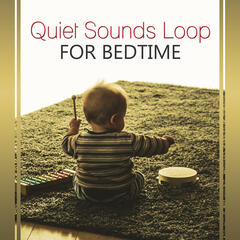 Quiet Sounds Loop for Bedtime – Calm Music for Relaxation, Cradle Song, Baby Lullaby, Time for Nap, Bedtime Story