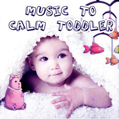 Music to Calm Toddler – Calm Your Baby, Sleep All Night, Soothing Music for Babies, Baby Music Calming Nature Sounds for Newborn Sleep