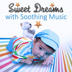 Sweet Dreams with Soothing Music – Rest with Child, Calm Your Baby, Soft Nature Music for Your Baby to Relax, Fall Asleep and Sleep Through the Night