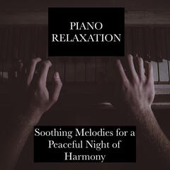 Piano Relaxation - Soothing Melodies for a Peaceful Night of Harmony