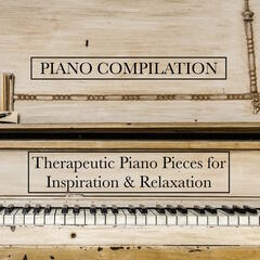 Piano Compilation - Beautifully Therapeutic Piano Pieces for Inspiration and Relaxation