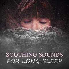 Soothing Sounds for Long Sleep – Rest, Listen & Sleep, Nature & Rain Sounds for Deep Sleep, Cradle Song for Adult