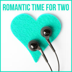 Romantic Time for Two – Romantic Music for Lovers to Intimate Moments, Sleep Music Relaxation, Music Sounds for Romantic Time & Special Moments Intimate Love