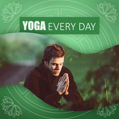 Yoga Every Day – New Age Music  to Yoga Exercises, Relaxing Therapy, Serene Music to Meditation & Rest, Nature Sounds