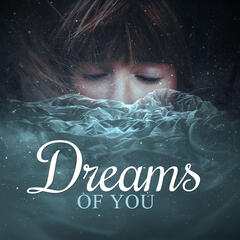Dreams of You – Calmness Sounds for Sleep Deeply, Good Rest with Peaceful Music, Sleepy Sleep, Relaxing Music