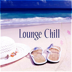Lounge Chill – Chill Out Sounds, Beach Party, Ibiza Chill, Lounge Holiday