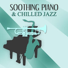 Soothing Piano & Chilled Jazz – Beautiful Piano Bar Jazz for Relaxation, Smooth Jazz, Soothing Piano Sounds, Background Music to Relax